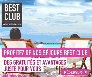 Lastminute bestclub : Des avantages sur vos séjours !